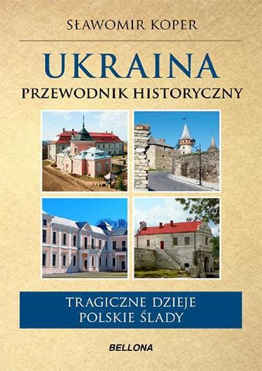 Ukraina. Przewodnik historyczny - Sławomir Koper